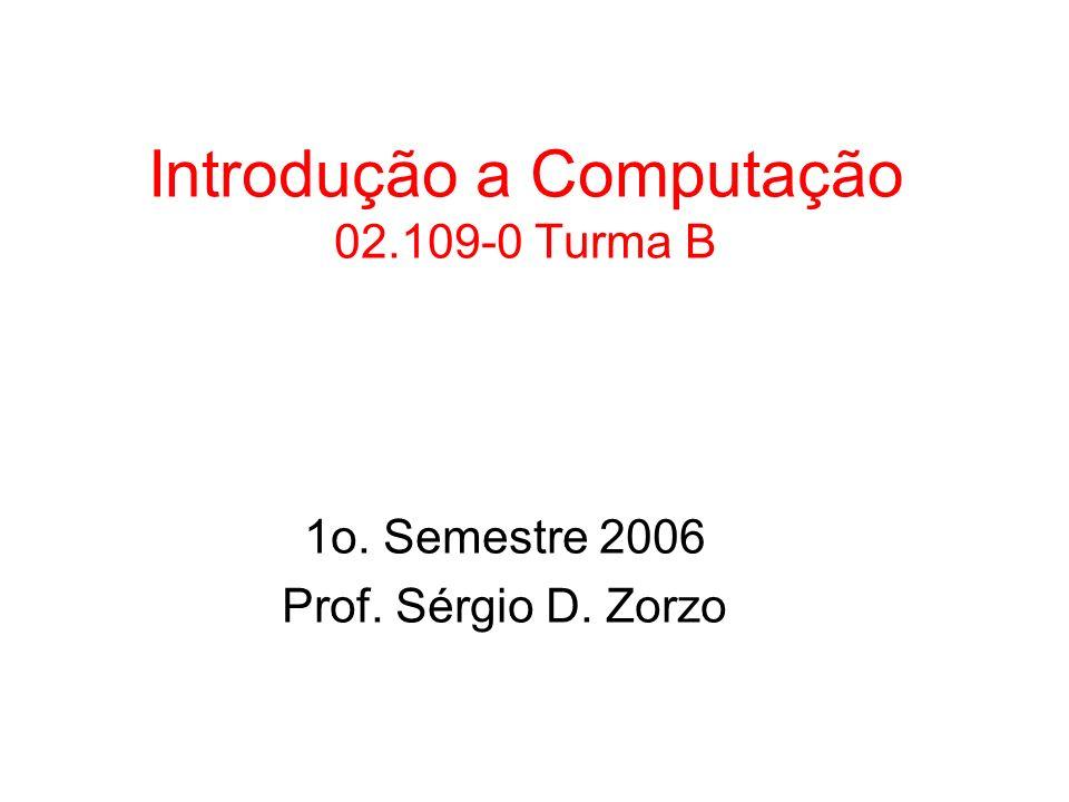 Introdução a Computação 02.109-0 Turma B 1o. Semestre 2006 Prof. Sérgio D. Zorzo
