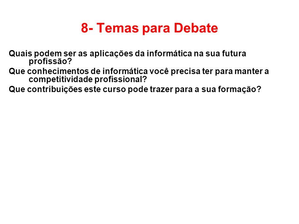8- Temas para Debate Quais podem ser as aplicações da informática na sua futura profissão? Que conhecimentos de informática você precisa ter para mant