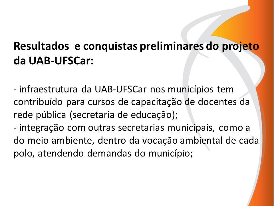 Resultados e conquistas preliminares do projeto da UAB-UFSCar: - infraestrutura da UAB-UFSCar nos municípios tem contribuído para cursos de capacitaçã