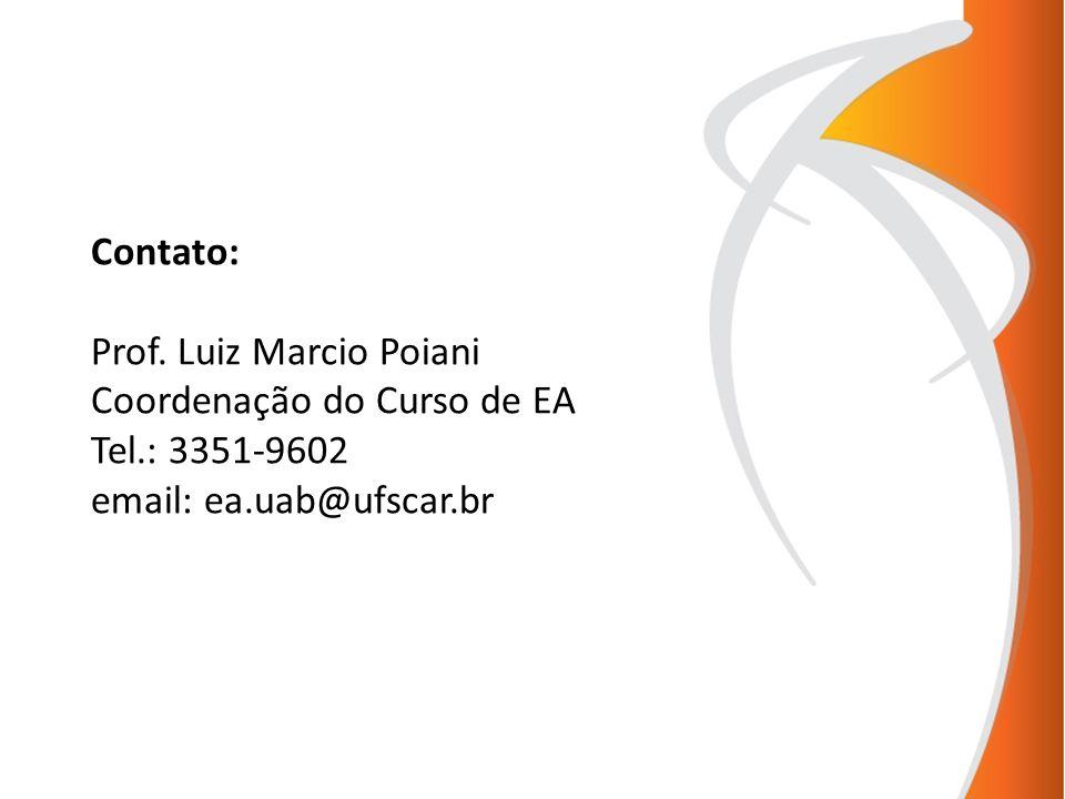 Contato: Prof. Luiz Marcio Poiani Coordenação do Curso de EA Tel.: 3351-9602 email: ea.uab@ufscar.br