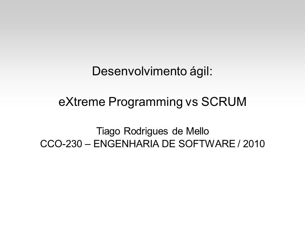 Desenvolvimento ágil: eXtreme Programming vs SCRUM Tiago Rodrigues de Mello CCO-230 – ENGENHARIA DE SOFTWARE / 2010
