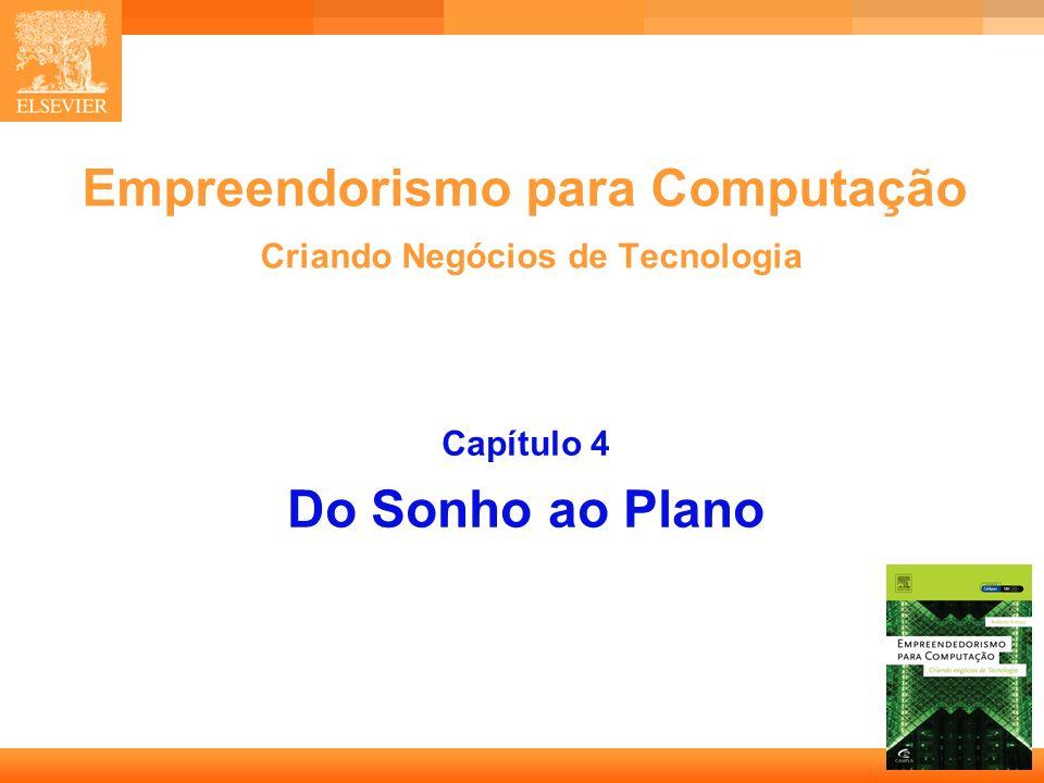 1 Empreendorismo para Computação Criando Negócios de Tecnologia Capítulo 4 Do Sonho ao Plano