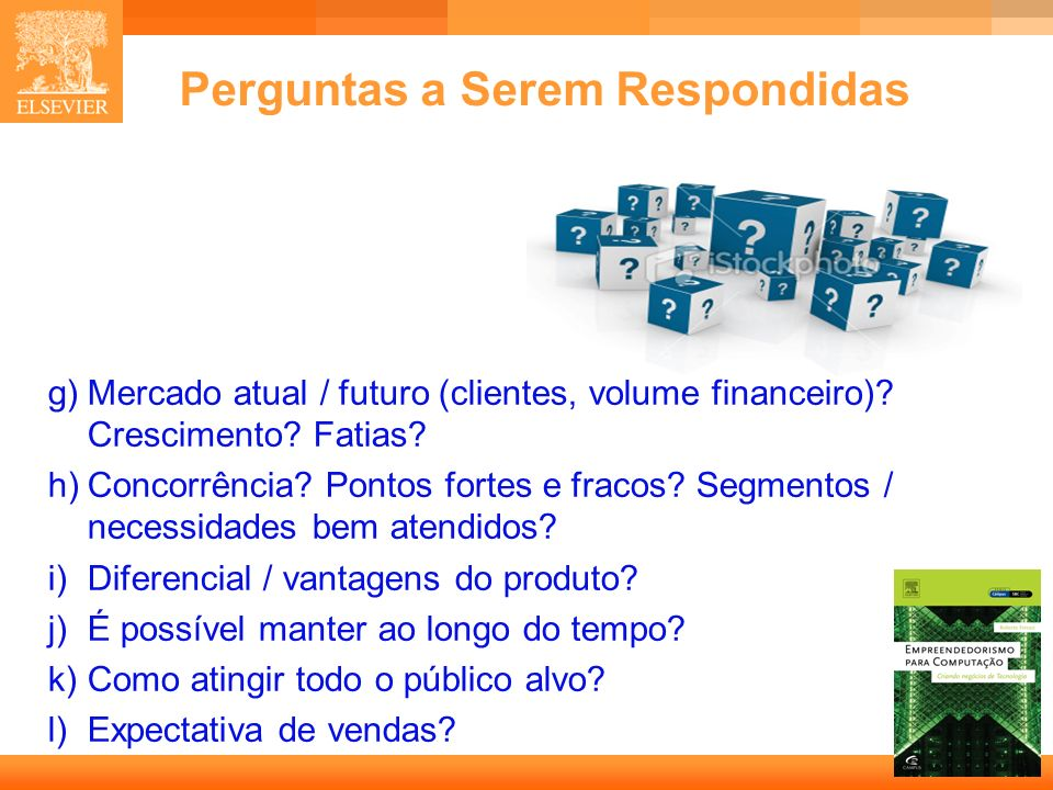 14 Capa Perguntas a Serem Respondidas g)Mercado atual / futuro (clientes, volume financeiro)? Crescimento? Fatias? h)Concorrência? Pontos fortes e fra