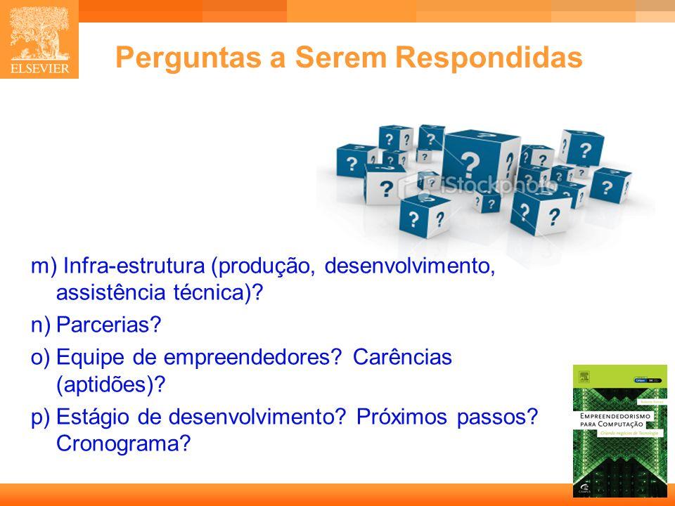 15 Capa Perguntas a Serem Respondidas m) Infra-estrutura (produção, desenvolvimento, assistência técnica)? n)Parcerias? o)Equipe de empreendedores? Ca