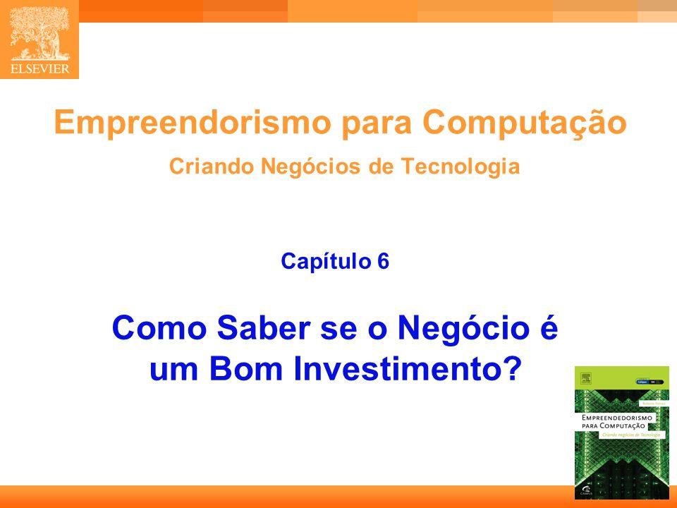 1 Empreendorismo para Computação Criando Negócios de Tecnologia Capítulo 6 Como Saber se o Negócio é um Bom Investimento?