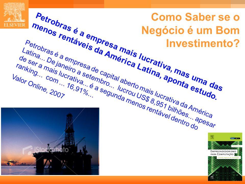 2 Capa Como Saber se o Negócio é um Bom Investimento? Petrobras é a empresa mais lucrativa, mas uma das menos rentáveis da América Latina, aponta estu