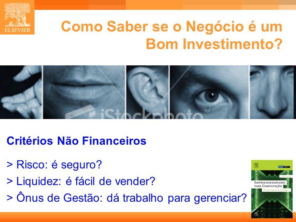 33 Capa Como Saber se o Negócio é um Bom Investimento? Critérios Não Financeiros > Risco: é seguro? > Liquidez: é fácil de vender? > Ônus de Gestão: d