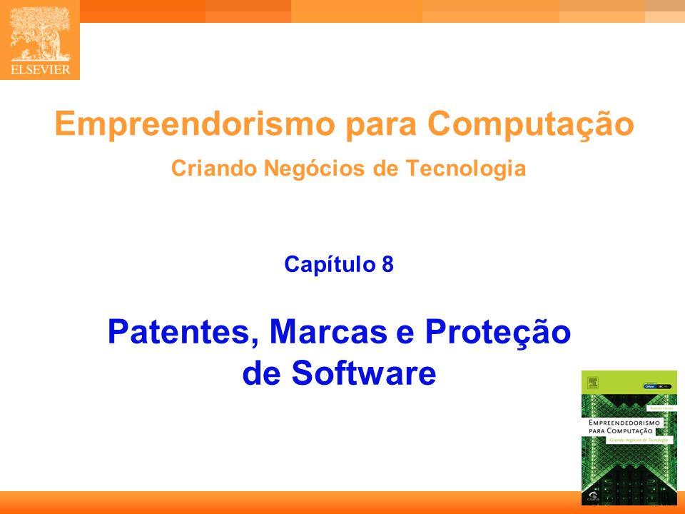 1 Empreendorismo para Computação Criando Negócios de Tecnologia Capítulo 8 Patentes, Marcas e Proteção de Software