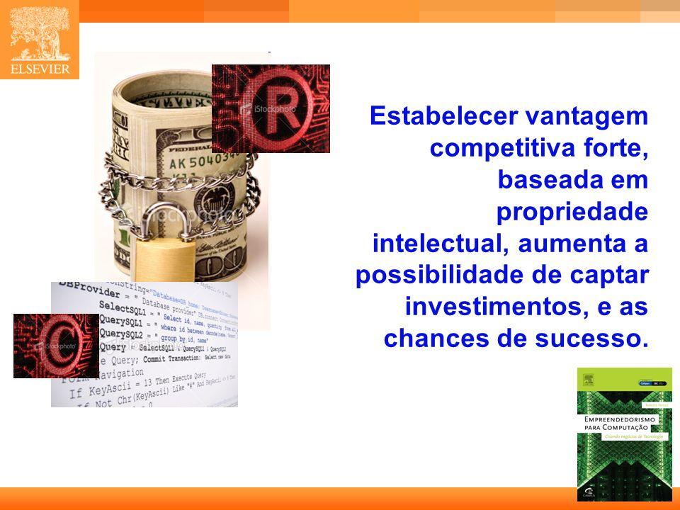 30 Capa Estabelecer vantagem competitiva forte, baseada em propriedade intelectual, aumenta a possibilidade de captar investimentos, e as chances de sucesso.