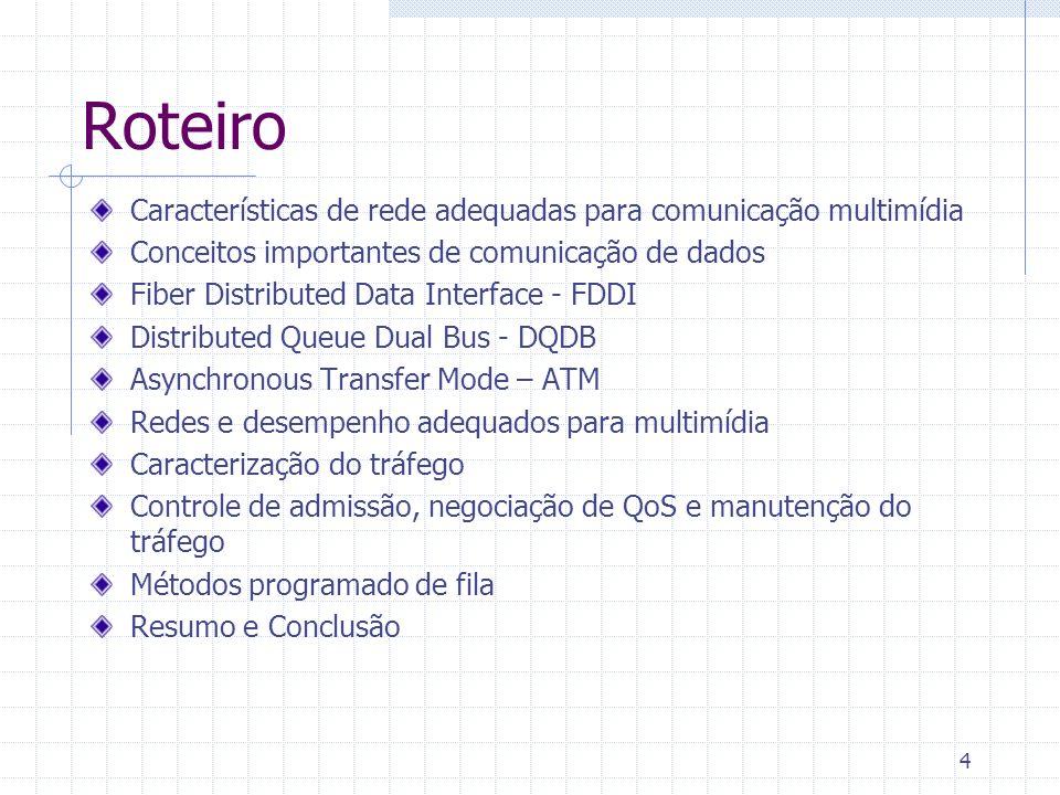 15 Características de rede adequadas para comunicação multimídia Redes comuns (WANs) Circuit-switching ISDN (utilização de recursos, multicasting) X.25 Frame relay Switched Multimegabit Data Service (SMDS) tempo real e garantia de desempenho Redes ATM Resumindo FDDI e DQDB: LAN e MAN ATM: potencialmente a todas