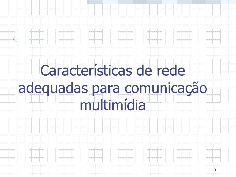 6 Critérios desejáveis Largura de banda da rede alta Recursos da rede compartilhados eficientemente às aplicações Camada de rede deve prover garantias de desempenho Camada de rede escalável Desejável capacidade Multicasting