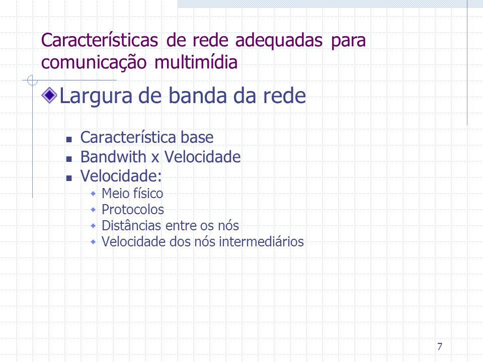 7 Largura de banda da rede Característica base Bandwith x Velocidade Velocidade: Meio físico Protocolos Distâncias entre os nós Velocidade dos nós int