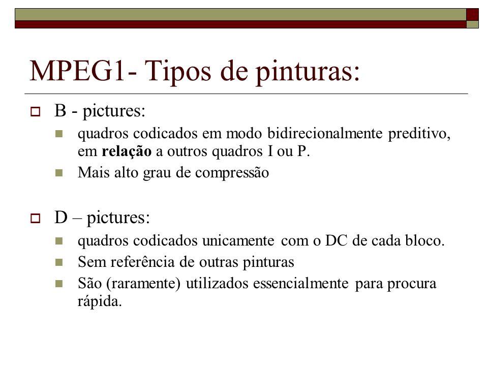 MPEG1- Tipos de pinturas: B - pictures: quadros codicados em modo bidirecionalmente preditivo, em relação a outros quadros I ou P. Mais alto grau de c