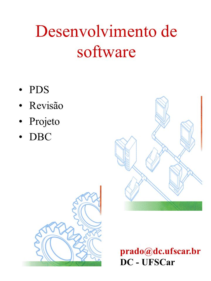 Desenvolvimento de software PDS Revisão Projeto DBC prado@dc.ufscar.br DC - UFSCar