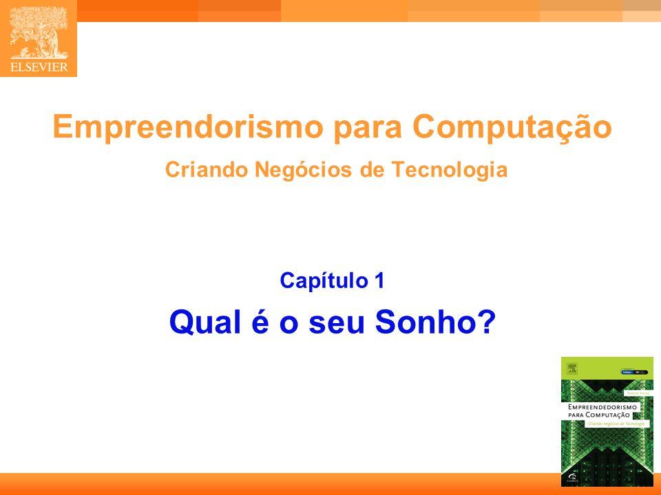 1 Empreendorismo para Computação Criando Negócios de Tecnologia Capítulo 1 Qual é o seu Sonho?