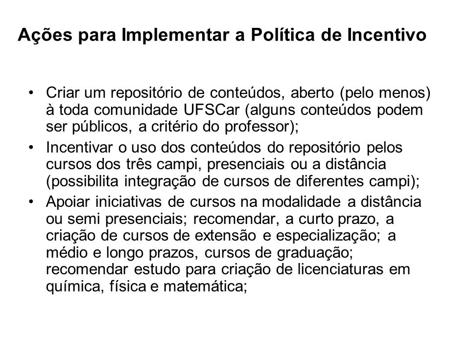 Ações para Implementar a Política de Incentivo Criar um repositório de conteúdos, aberto (pelo menos) à toda comunidade UFSCar (alguns conteúdos podem