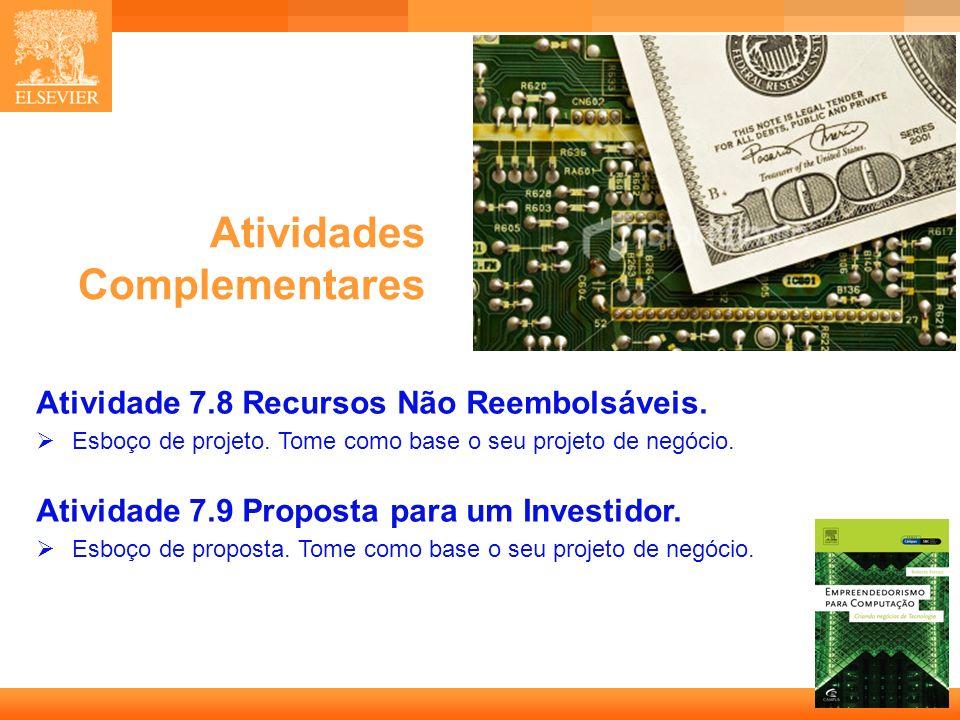 39 Capa Atividades Complementares Atividade 7.8 Recursos Não Reembolsáveis. Esboço de projeto. Tome como base o seu projeto de negócio. Atividade 7.9