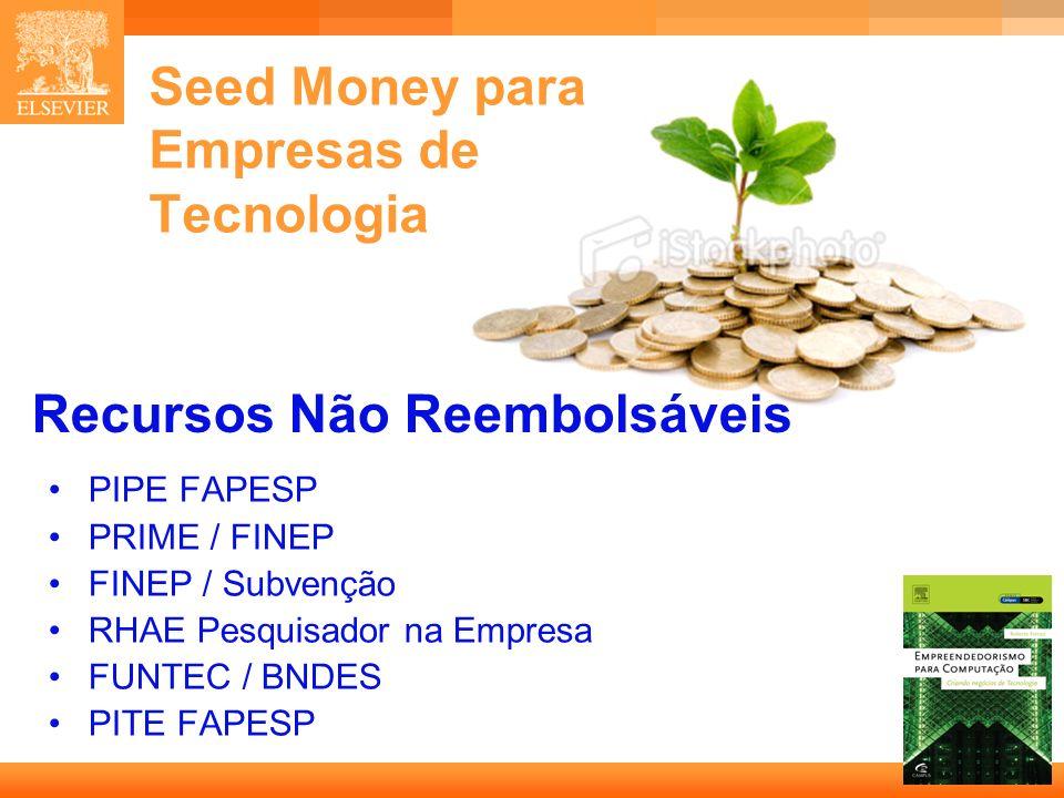 8 Capa Recursos Não Reembolsáveis PIPE FAPESP PRIME / FINEP FINEP / Subvenção RHAE Pesquisador na Empresa FUNTEC / BNDES PITE FAPESP Seed Money para E