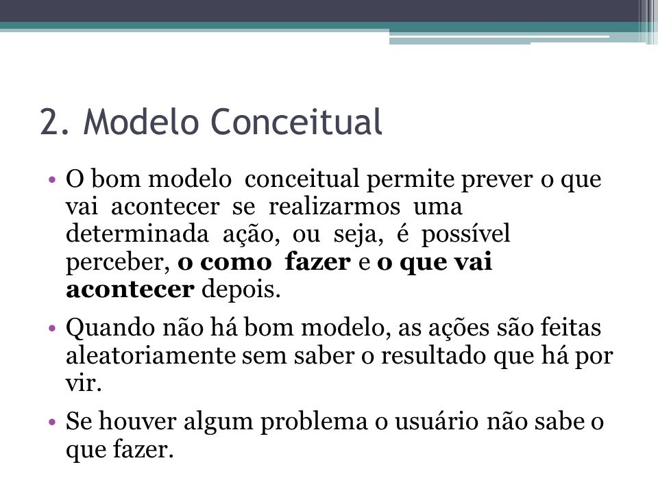 2. Modelo Conceitual O bom modelo conceitual permite prever o que vai acontecer se realizarmos uma determinada ação, ou seja, é possível perceber, o c