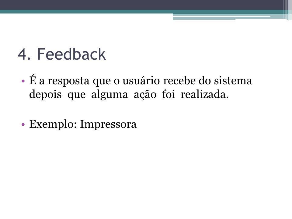 4. Feedback É a resposta que o usuário recebe do sistema depois que alguma ação foi realizada. Exemplo: Impressora