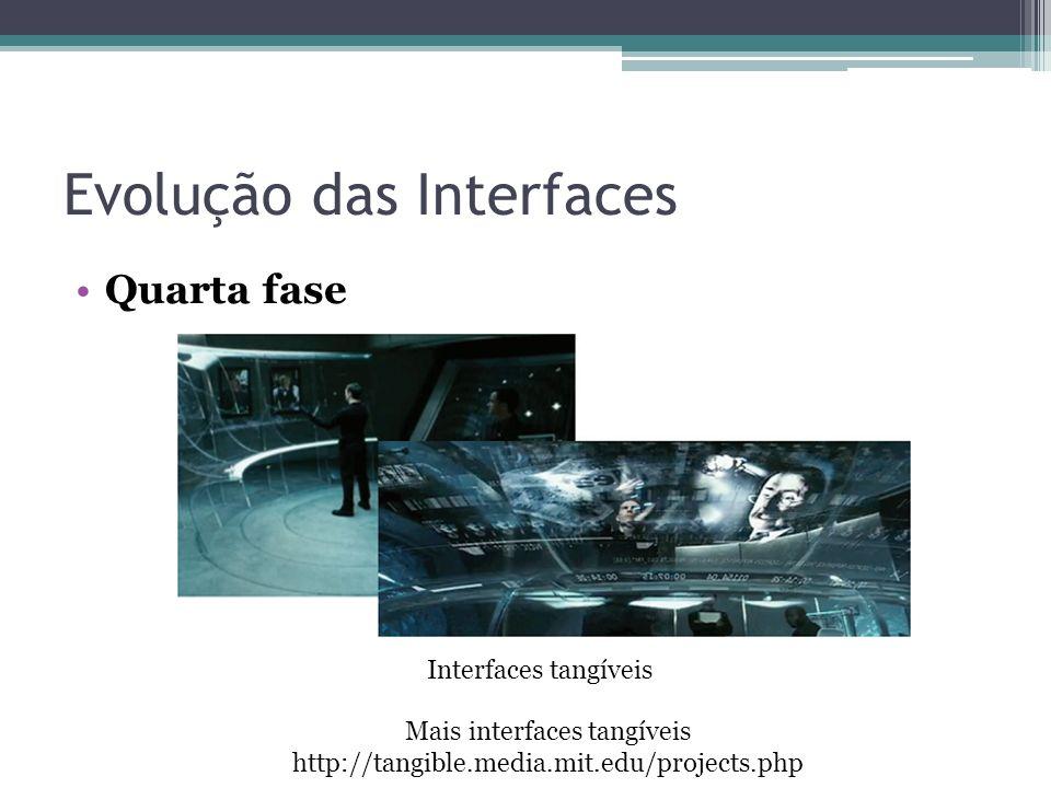 Evolução das Interfaces Quarta fase Interfaces tangíveis Mais interfaces tangíveis http://tangible.media.mit.edu/projects.php