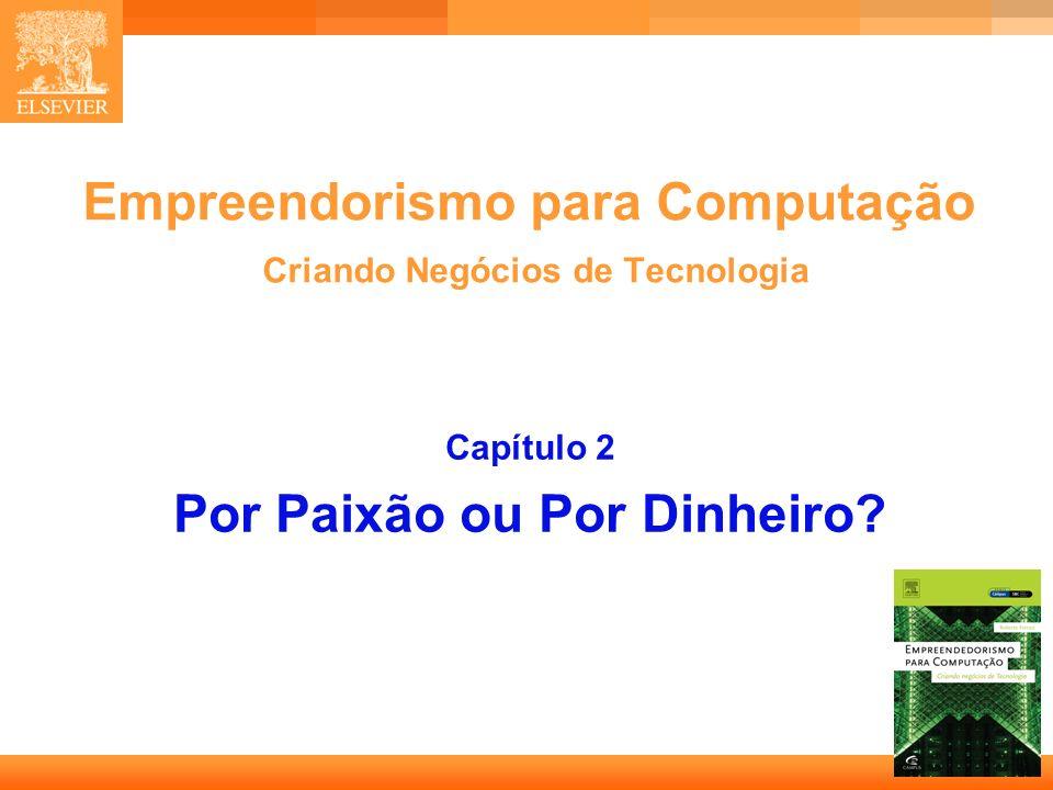 1 Empreendorismo para Computação Criando Negócios de Tecnologia Capítulo 2 Por Paixão ou Por Dinheiro?