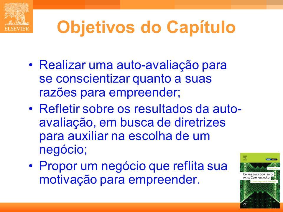 3 Capa Objetivos do Capítulo Realizar uma auto-avaliação para se conscientizar quanto a suas razões para empreender; Refletir sobre os resultados da a