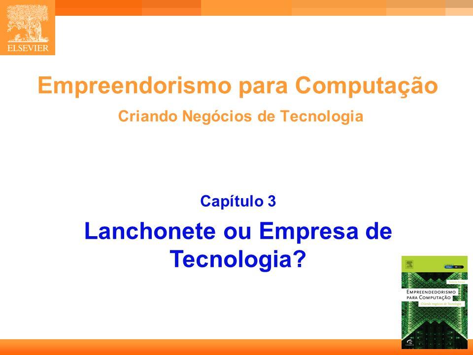 1 Empreendorismo para Computação Criando Negócios de Tecnologia Capítulo 3 Lanchonete ou Empresa de Tecnologia?