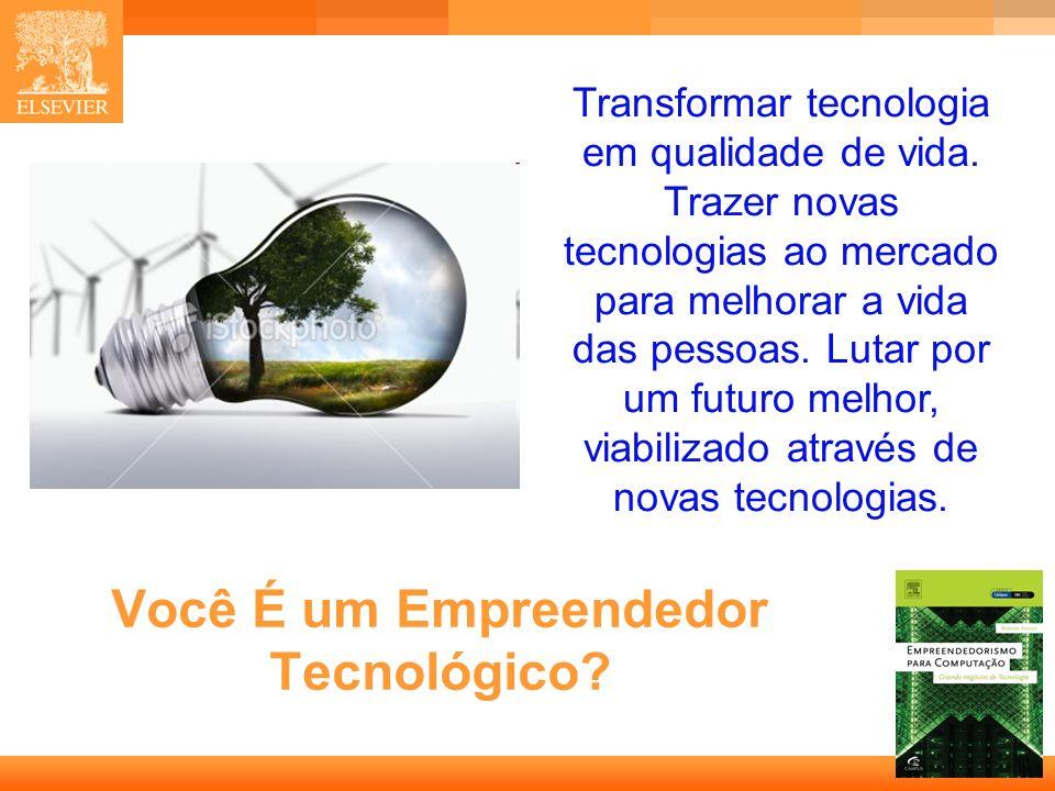 19 Capa Você É um Empreendedor Tecnológico? Transformar tecnologia em qualidade de vida. Trazer novas tecnologias ao mercado para melhorar a vida das