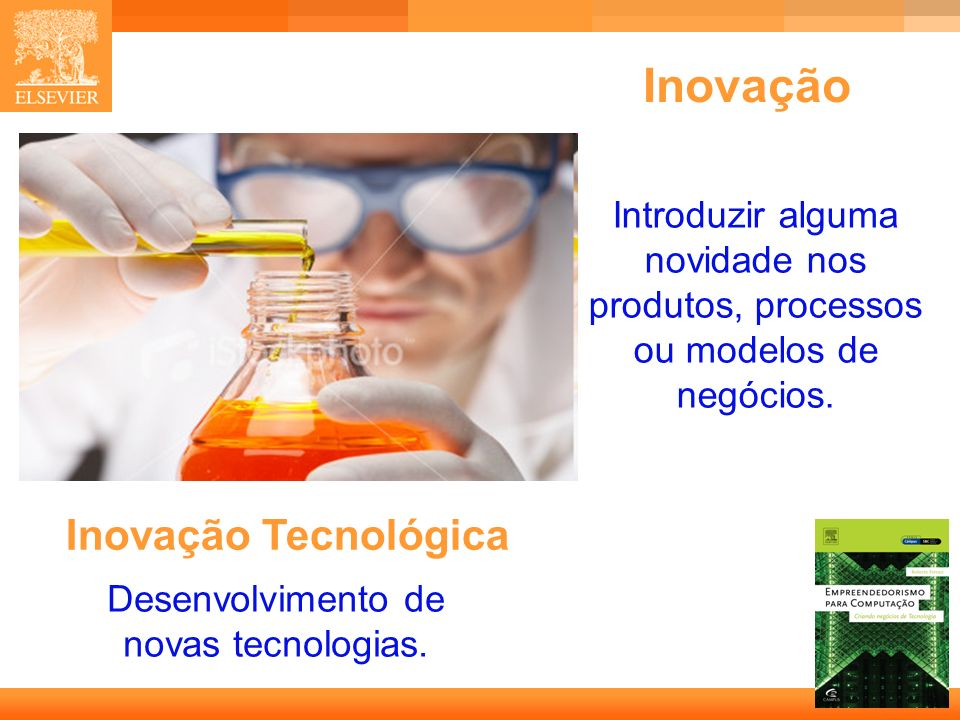4 Capa Inovação Introduzir alguma novidade nos produtos, processos ou modelos de negócios. Desenvolvimento de novas tecnologias. Inovação Tecnológica