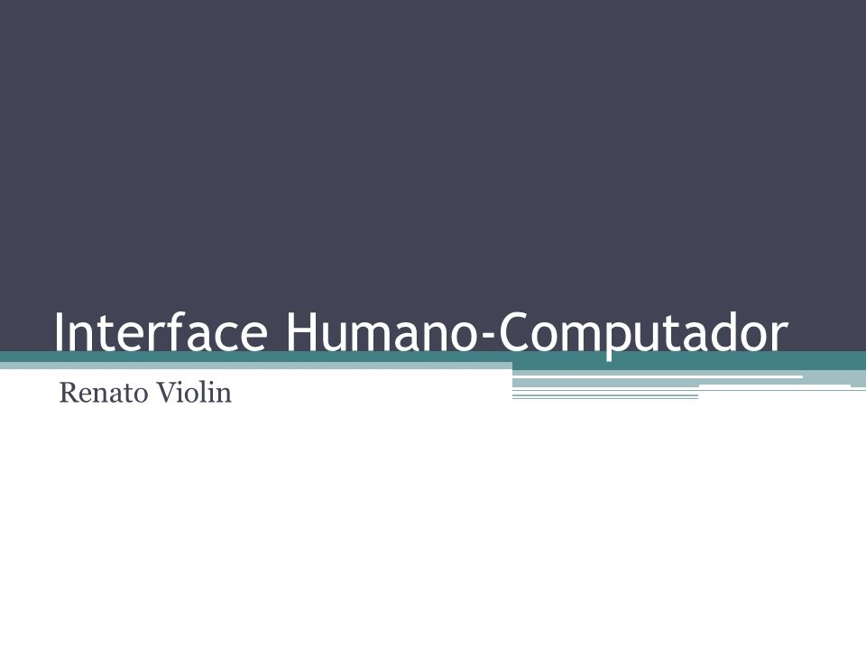 Interface Humano-Computador Renato Violin