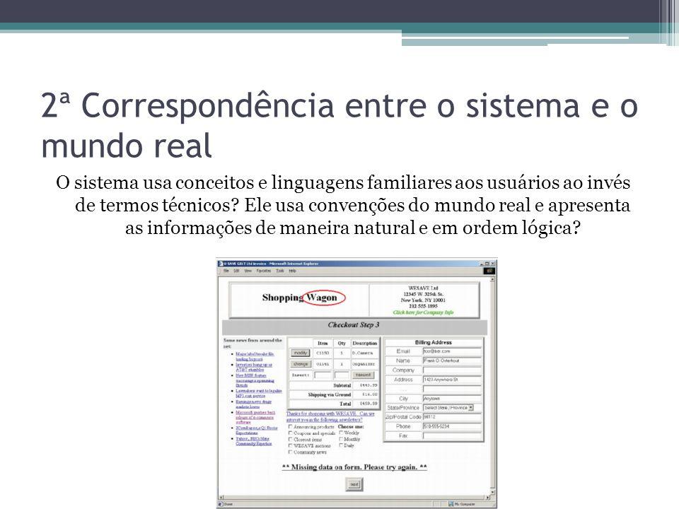 2ª Correspondência entre o sistema e o mundo real O sistema usa conceitos e linguagens familiares aos usuários ao invés de termos técnicos? Ele usa co