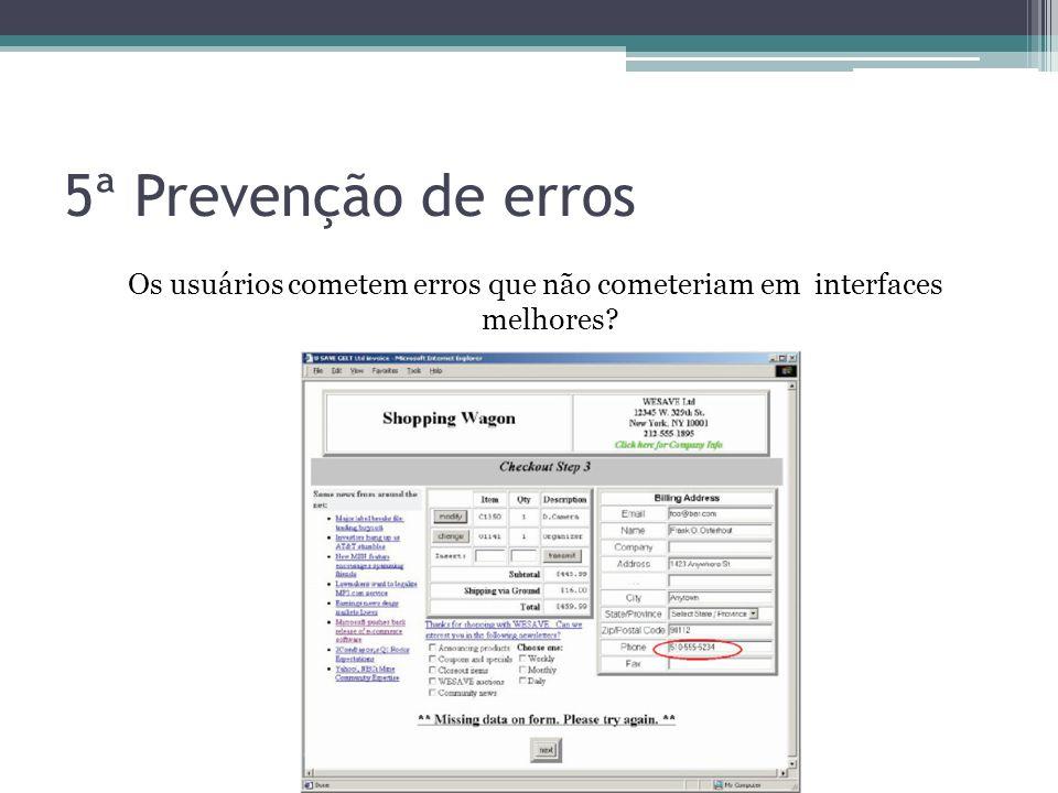5ª Prevenção de erros Os usuários cometem erros que não cometeriam em interfaces melhores?