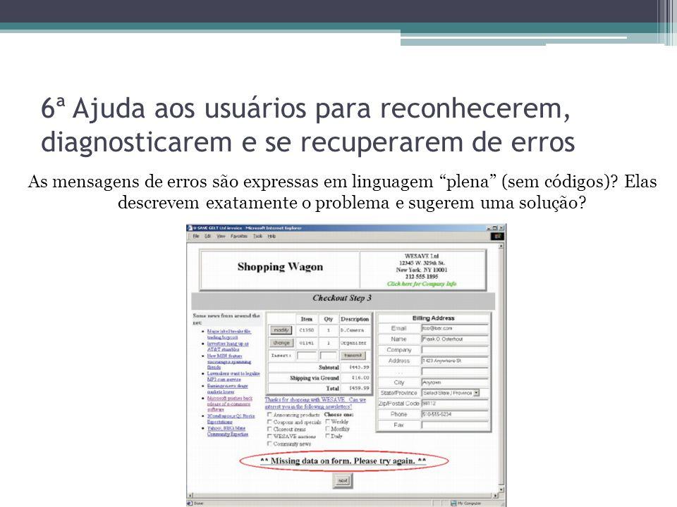 6ª Ajuda aos usuários para reconhecerem, diagnosticarem e se recuperarem de erros As mensagens de erros são expressas em linguagem plena (sem códigos)