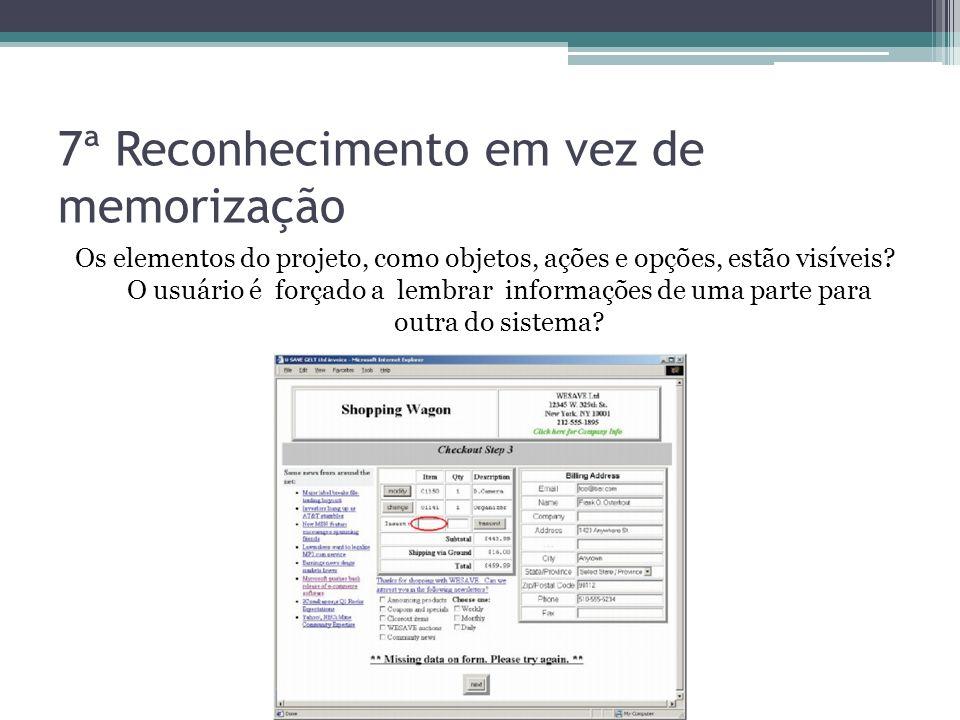 7ª Reconhecimento em vez de memorização Os elementos do projeto, como objetos, ações e opções, estão visíveis? O usuário é forçado a lembrar informaçõ