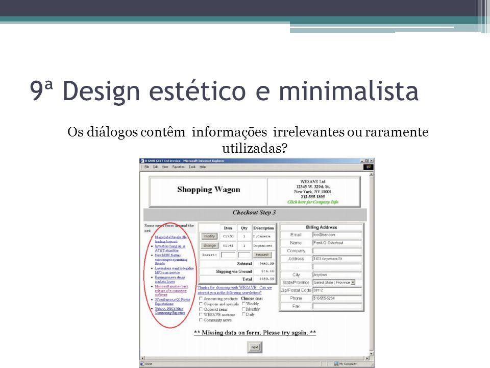 9ª Design estético e minimalista Os diálogos contêm informações irrelevantes ou raramente utilizadas?