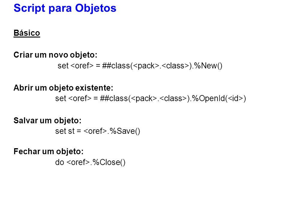 Script para Objetos Básico Criar um novo objeto: set = ##class(.