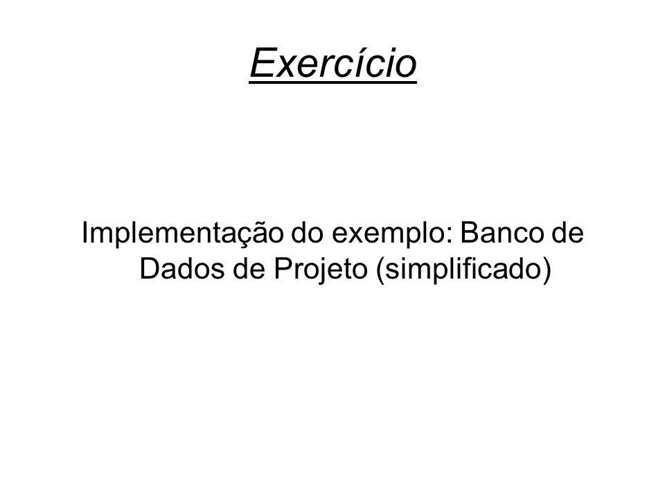 Exercício Implementação do exemplo: Banco de Dados de Projeto (simplificado)