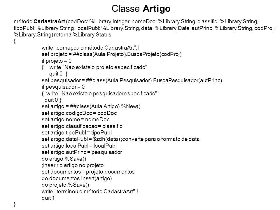 Classe Artigo método CadastraArt (codDoc: %Library.Integer, nomeDoc: %Library.String, classific: %Library.String, tipoPubl: %Library.String, localPubl: %Library.String, data: %Library.Date, autPrinc: %Library.String, codProj : %Library.String) retorna %Library.Status { write começou o método CadastraArt ,.