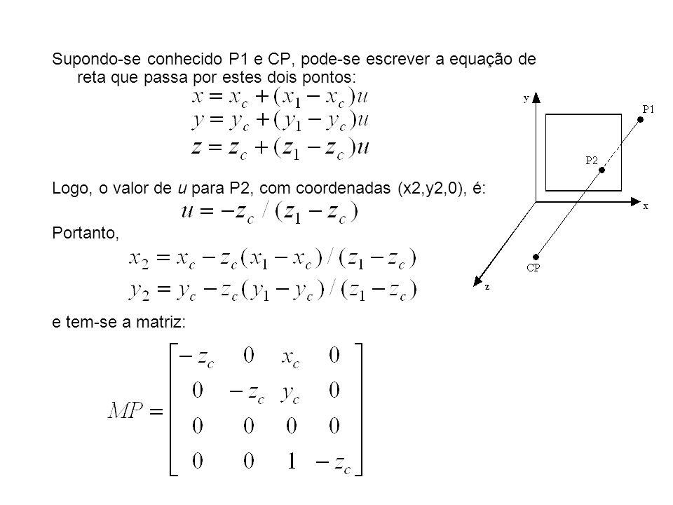 Supondo-se conhecido P1 e CP, pode-se escrever a equação de reta que passa por estes dois pontos: Logo, o valor de u para P2, com coordenadas (x2,y2,0), é: Portanto, e tem-se a matriz: