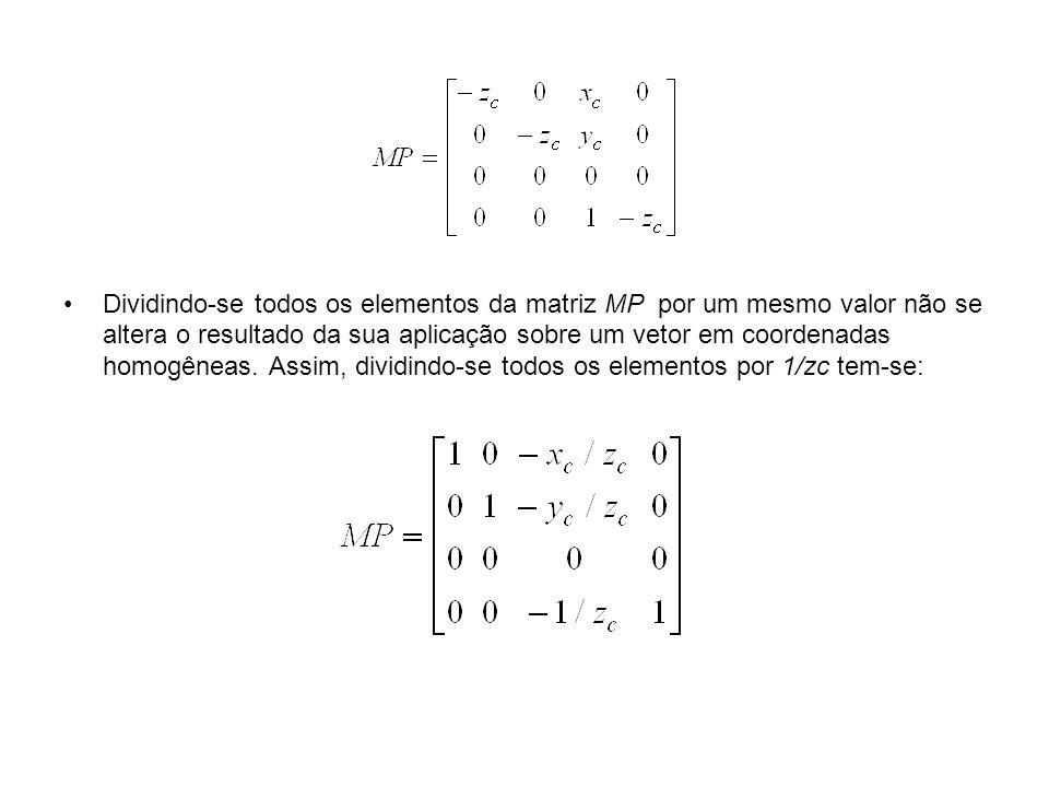 Dividindo-se todos os elementos da matriz MP por um mesmo valor não se altera o resultado da sua aplicação sobre um vetor em coordenadas homogêneas. A