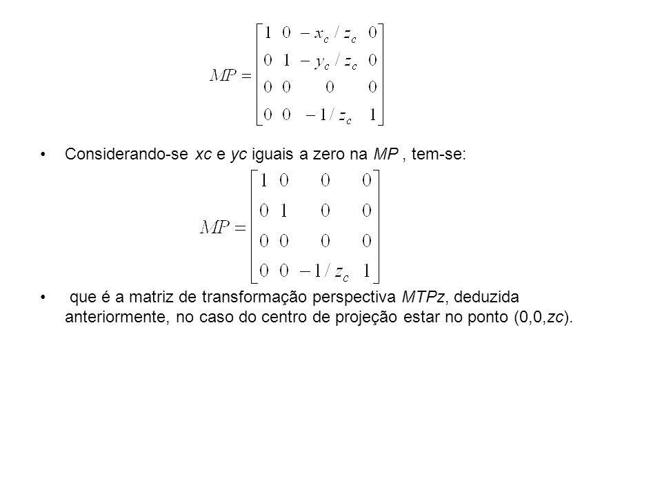 Considerando-se xc e yc iguais a zero na MP, tem-se: que é a matriz de transformação perspectiva MTPz, deduzida anteriormente, no caso do centro de projeção estar no ponto (0,0,zc).