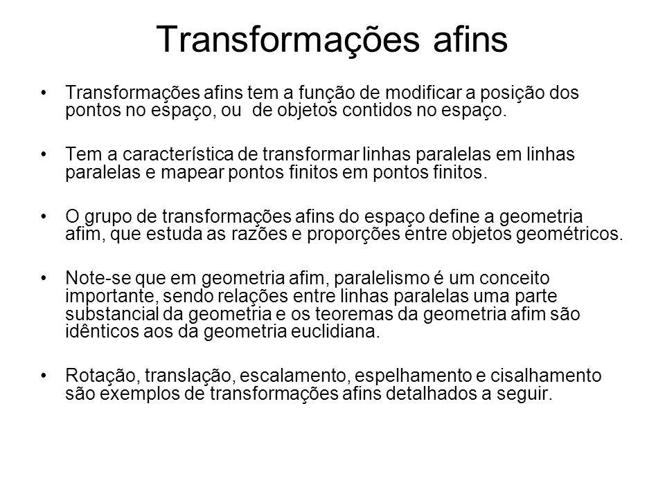 Transformações afins Transformações afins tem a função de modificar a posição dos pontos no espaço, ou de objetos contidos no espaço. Tem a caracterís