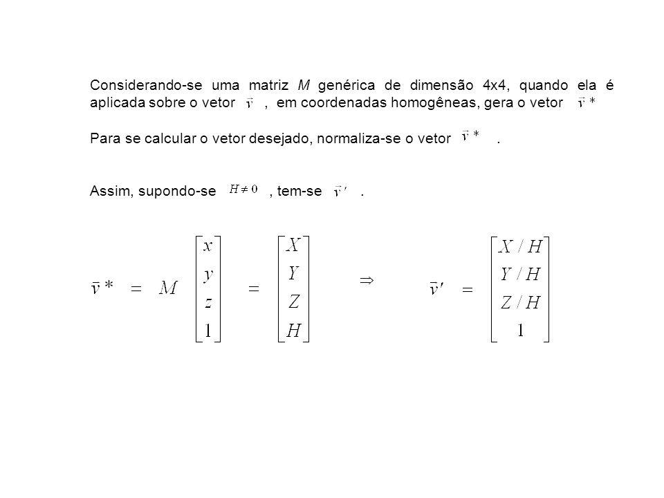 Considerando-se uma matriz M genérica de dimensão 4x4, quando ela é aplicada sobre o vetor, em coordenadas homogêneas, gera o vetor Para se calcular o vetor desejado, normaliza-se o vetor.
