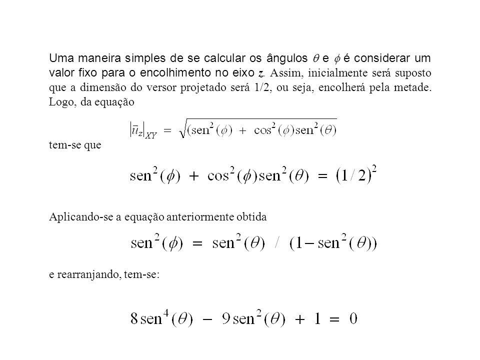 Uma maneira simples de se calcular os ângulos e é considerar um valor fixo para o encolhimento no eixo z. Assim, inicialmente será suposto que a dimen