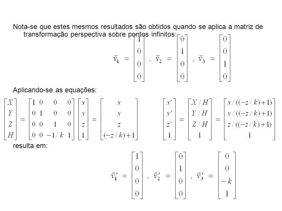 Nota-se que estes mesmos resultados são obtidos quando se aplica a matriz de transformação perspectiva sobre pontos infinitos: Aplicando-se as equaçõe