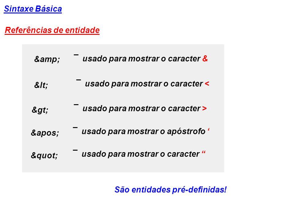 Sintaxe Básica Referências de entidade &amp; ¯ usado para mostrar o caracter & &lt; ¯ usado para mostrar o caracter < &gt; ¯ usado para mostrar o cara