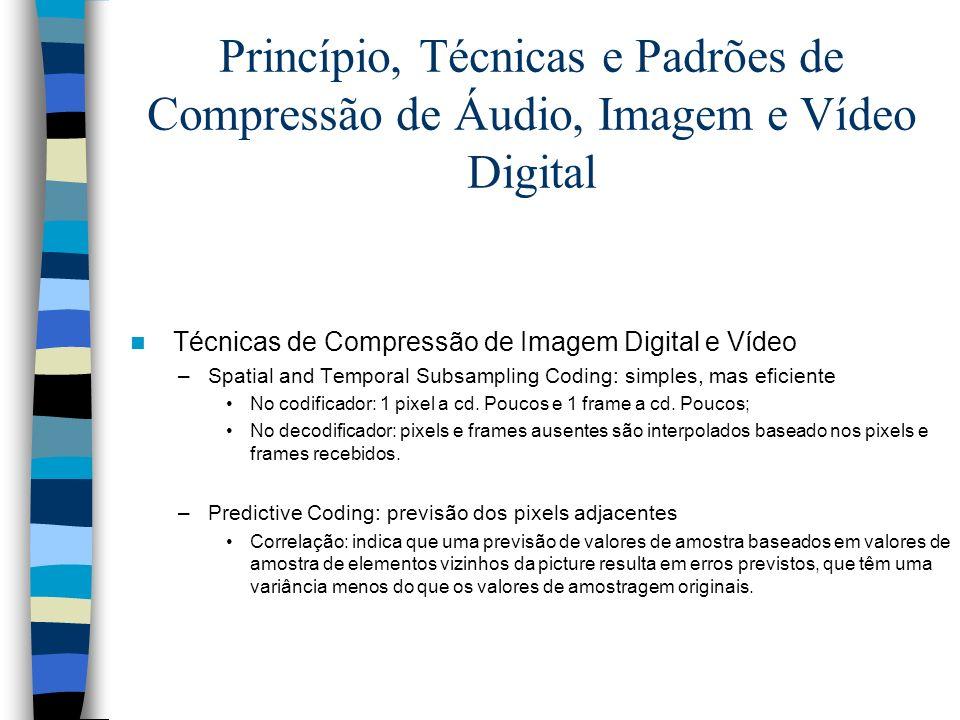 Princípio, Técnicas e Padrões de Compressão de Áudio, Imagem e Vídeo Digital Técnicas de Compressão de Imagem Digital e Vídeo –Spatial and Temporal Su