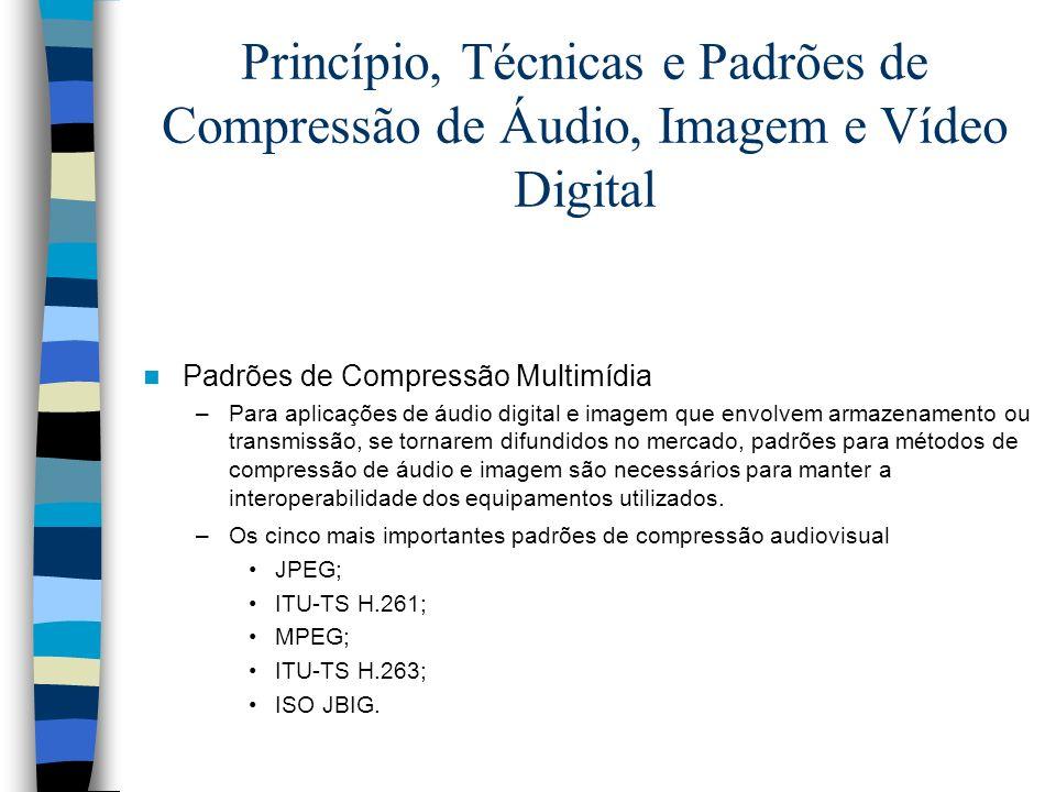 Princípio, Técnicas e Padrões de Compressão de Áudio, Imagem e Vídeo Digital Padrões de Compressão Multimídia –Para aplicações de áudio digital e imag