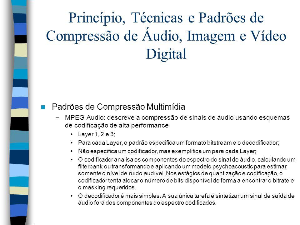 Princípio, Técnicas e Padrões de Compressão de Áudio, Imagem e Vídeo Digital Padrões de Compressão Multimídia –MPEG Audio: descreve a compressão de si